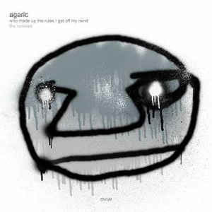 Agaric - Who Made Up The Rules / No Way I Know I Feel - The Remixes - 2011