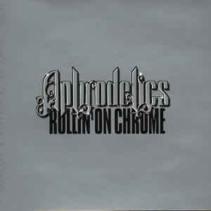 Aphrodelics - Rollin' On Chrome - 1998