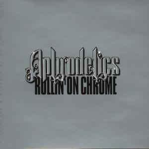 Aphrodelics - Rollin' On Chrome - 1998