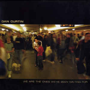 Dan Curtin - We Are The Ones We've Been Waiting For - 06 мар 2006
