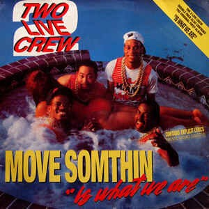 """Two Live Crew - Move Somthin' / """"Is What We Are"""" - 1988"""