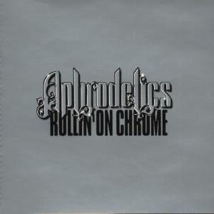 Aphrodelics – Rollin' On Chrome - 1998