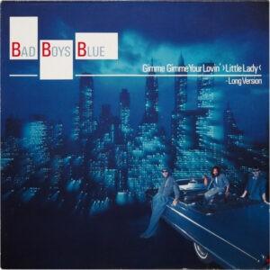 Bad Boys Blue – Gimme Gimme Your Lovin' >Little Lady< (Long Version) - 1987