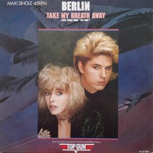 """Berlin – Take My Breath Away (Love Theme From """"Top Gun"""") - 1986"""