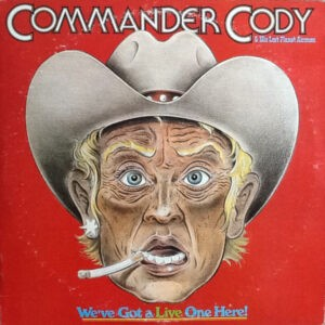 Commander Cody And His Lost Planet Airmen – We've Got A Live One Here! - 1976