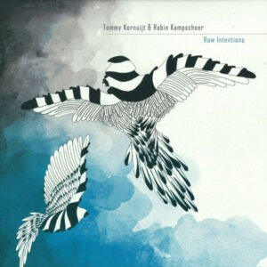 Tommy Kornuijt & Robin Kampschoer – Raw Intentions - 2013