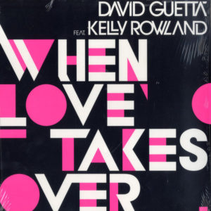 David Guetta Feat. Kelly Rowland – When Love Takes Over - 2009