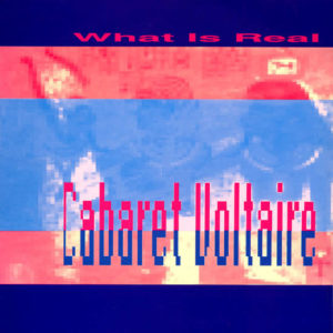 Cabaret Voltaire – What Is Real - 1991