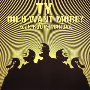 Ty Feat. Roots Manuva – Oh U Want More? - 2004