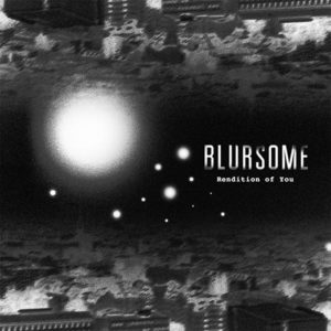 Blursome – Rendition Of You - 2017